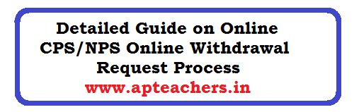 Detailed Guide on Online CPS/NPS Online Withdrawal Request Process