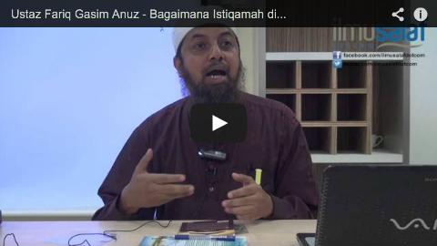 Ustaz Fariq Gasim Anuz – Bagaimana Istiqamah di atas Kebenaran?
