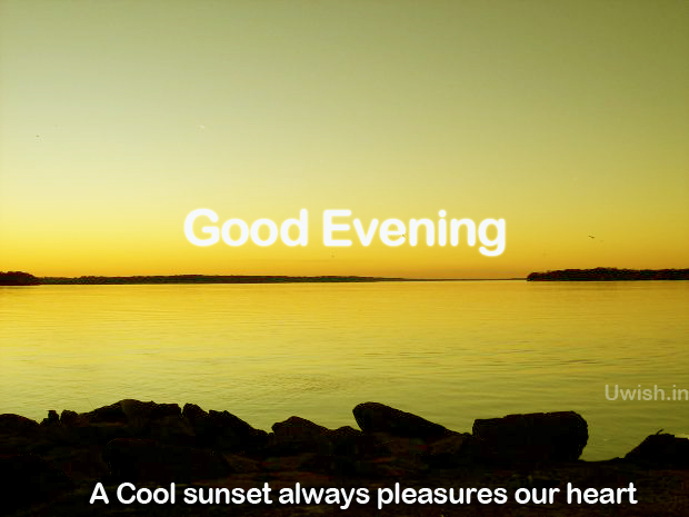 A Cool sunset always pleases our Heart. Good Evening wishes and greetings