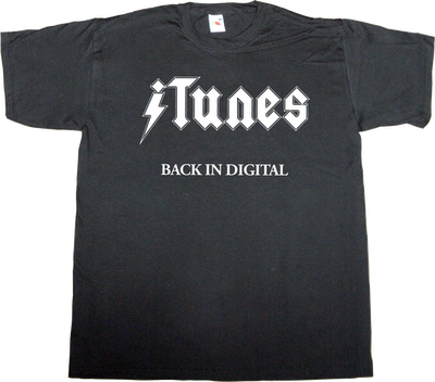AC/DC rock music business recorded music recording company obsolete internet 2.0 t-shirt ephemeral-t-shirts itunes apple