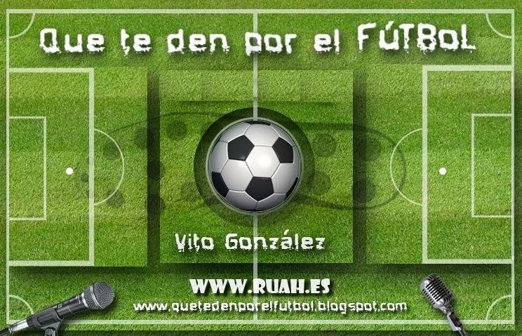 Que Te Den Por El Fútbol