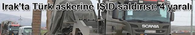 Irak'ta Türk askerine IŞİD saldırısı: 4 yaralı