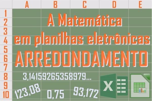 A Matemática em planilhas eletrônicas: Arredondamento