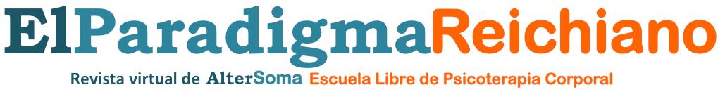 El Paradigma Reichiano. Revista virtual de AlterSoma-Escuela Libre de Psicoterapia Corporal