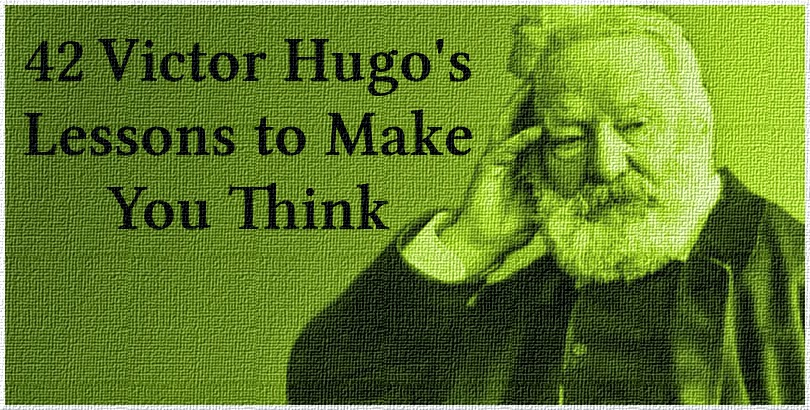 42 Victor Hugo's Lessons to Make You Think - Victor Hugo Quotes