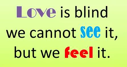 love is blind is a common quotes but my meaning in love is blind is ...