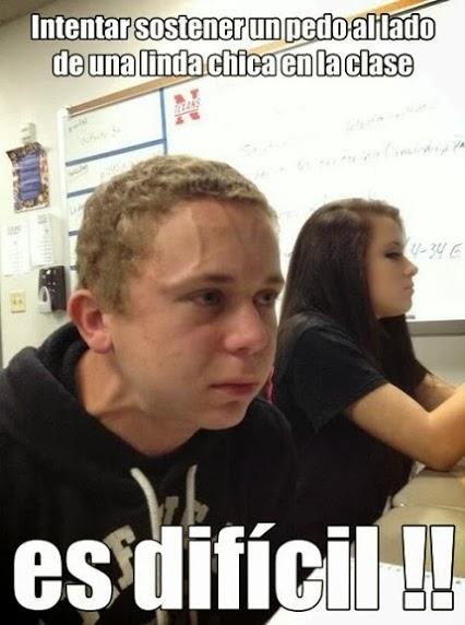 Intentar sostener un pedo al lado de una chica linda en la clase... es difícil!!