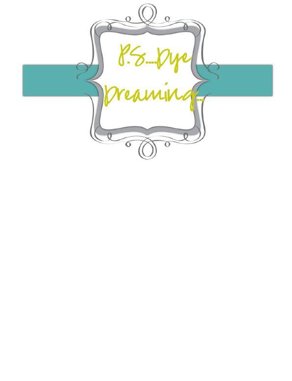 P.S. dye Dreaming...