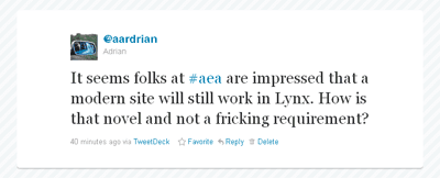 It seems folks at #aea are impressed that a modern site will still work in Lynx. How is that novel and not a fricking requirement?