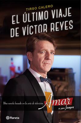 LIBRO - El último viaje de Víctor Reyes Serie: Amar Es para siempre Tirso Calero (Planeta - 22 Marzo 2016) Edición papel & digital ebook kindle  Comprar en Amazon España