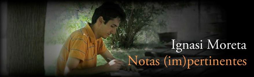 Notas (im)pertinentes de Ignasi Moreta