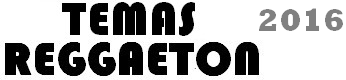 ULTIMOS TEMAS DE REGGAETON 2017