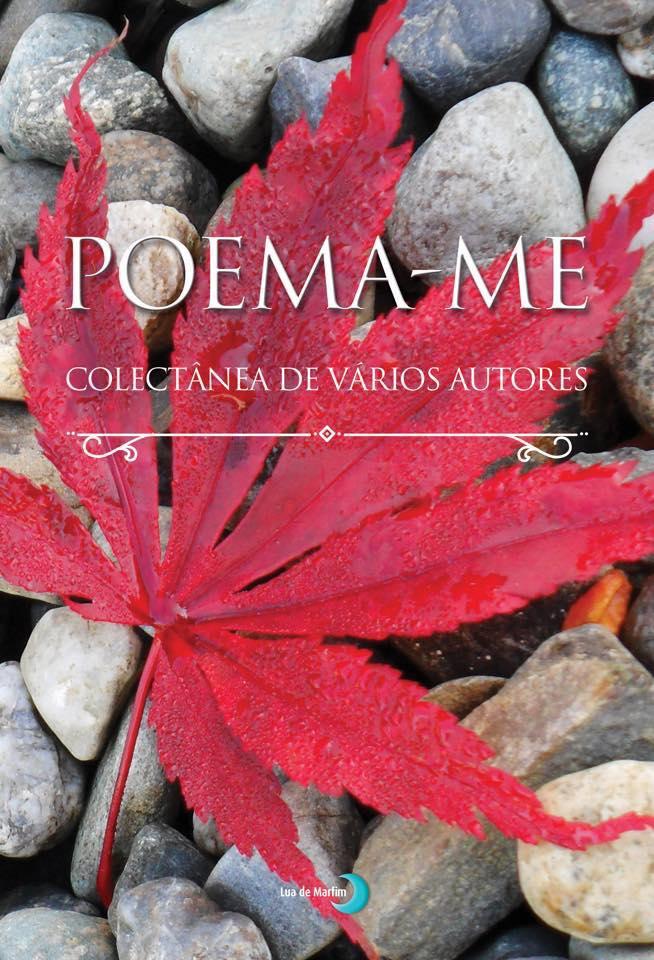 Participei na colectânea «POEMA-ME» com o poema «DOCE CASTIGO»