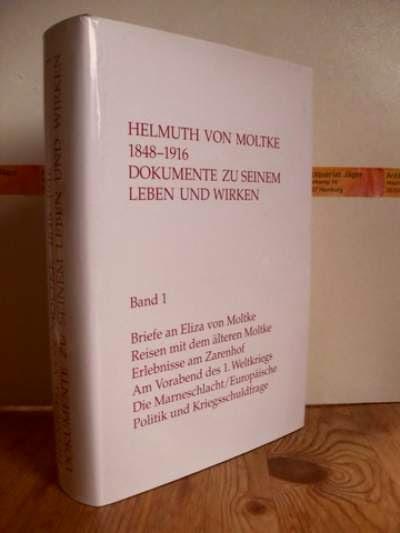 Helmuth von Moltke 1848 - 1916 ; Dokumente zu seinem Leben und Wirken