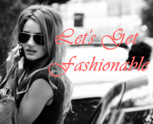 Let's Get Fashionable
