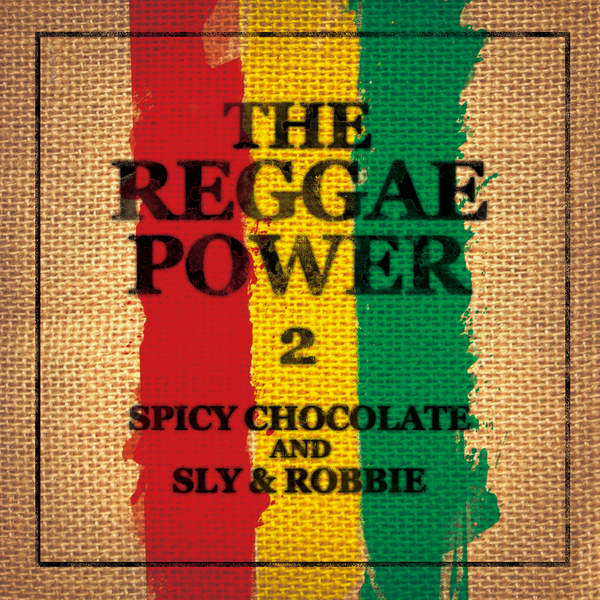 [Album] SPICY CHOCOLATE and SLY & ROBBIE – THE REGGAE POWER 2 (2016.01.20/MP3/RAR)