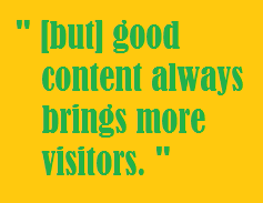 good content always brings more visitors.