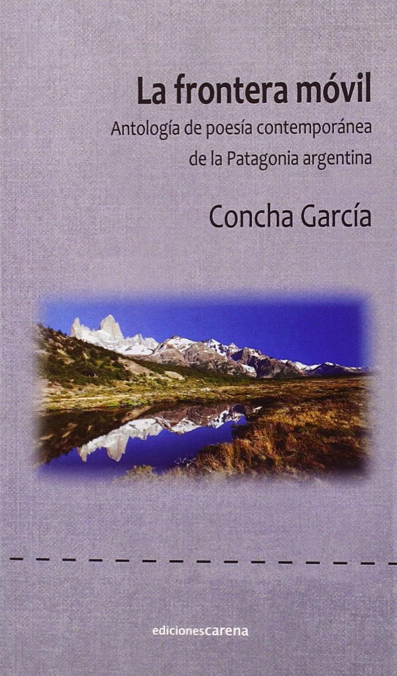 """""""La frontera móvil"""", Antología de poesía contemporánea de la Patagonia argentina, Concha García. Ed"""