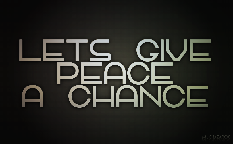let us give peace a chance essay Dayan during his military career history essay print reference this   a peace agreement  let us not be afraid to see the hatred that consumes the lives of .
