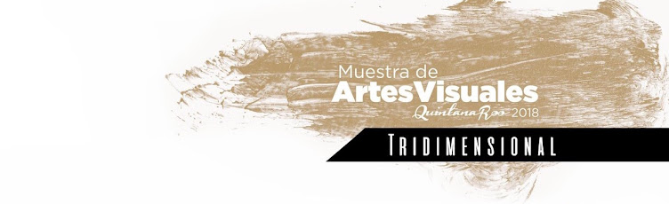 Tridimensión 2018, Muestra de Artes visuales Quintana Roo