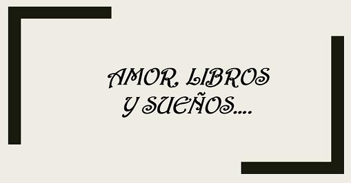 Amor, Libros y  Sueños...
