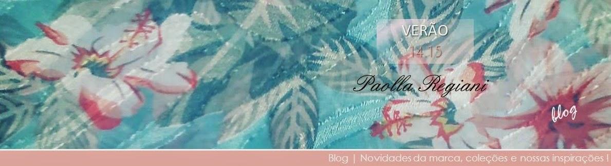 Blog Paolla Regiani | Novidadades da marca, coleções e nossas inspirações !