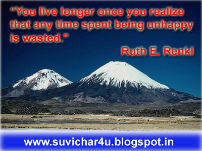 You live longer once you realize that any time spent being unhappy is wasted. By Ruth E. Renkl