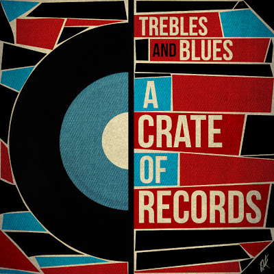 Trebles & Blues - A Crate Of Records