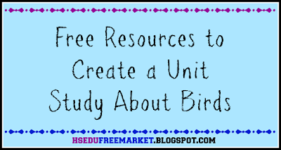 Free Resources to Create a Unit Study About Birds~hsedufreemarket.blogspot.com