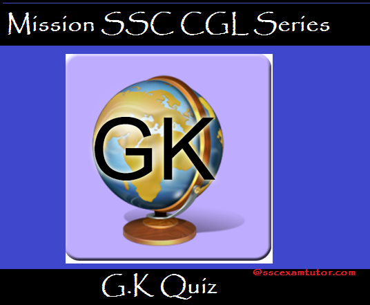 G.K Quiz for SSC CGL, SSC CHSL, SSC CPO