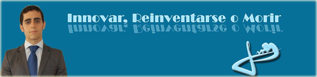 Innovar, Reinventarse o Morir