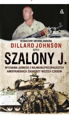 """""""Szalony J. – Wyznania jednego z najniebezpieczniejszych amerykańskich żołnierzy wszech czasów"""" Dillard Johnson - recenzja"""