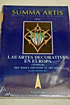 Summa artis: historia general del arte. v. 46.2. Las artes decorativas en Europa : segunda parte, del Neoclasicismo al Art Déco / Alain Gruber (director)