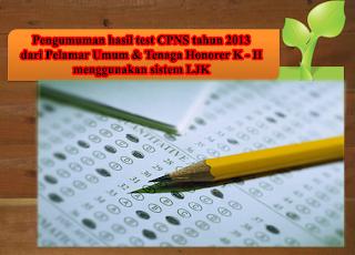 Pengumuman Hasil TKD LJK CPNS 2013 Umum dan Honorer