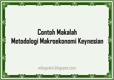 metodologi makroekonomi, metodologi ekonomi makro, metodologi keynesian, makalah ekonomi makro, makalah makroekonomi
