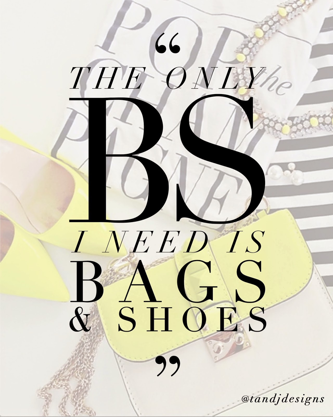 The Only BS I need is Bags and Shoes