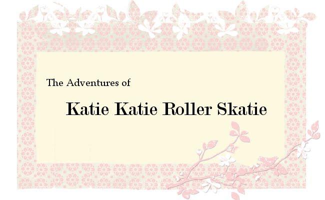 Katie Katie Roller Skatie