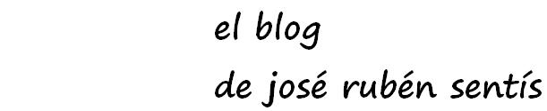el blog de josé rubén sentís