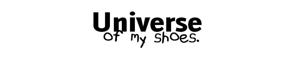 Universe of my shoes.