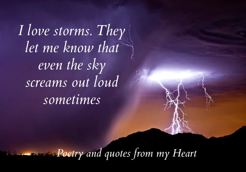 Poetry and quotes from my Heart: I love storms. They let me know that ...