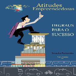 Atitudes empreendedoras, Degraus para o sucesso!