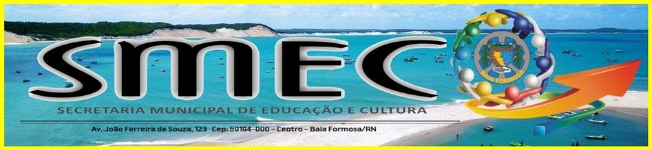 Secretaria Municipal de Educação e Cultura de Baía Formosa/RN