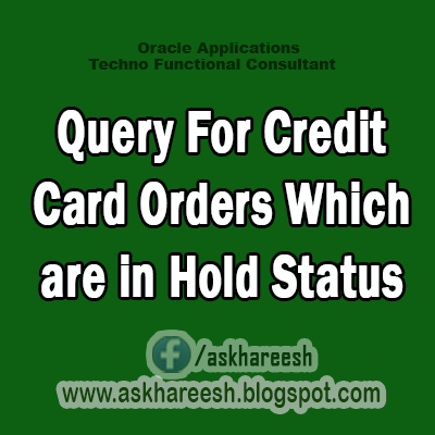Query for Credit Card Orders Which Are in Hold Status, AskHareesh.blogspot.com