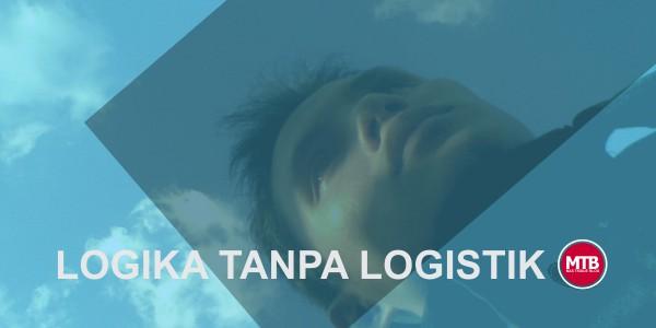 Logika Tanpa Logistik, Terlalu Naif Untuk di Lakukan, Benarkah?