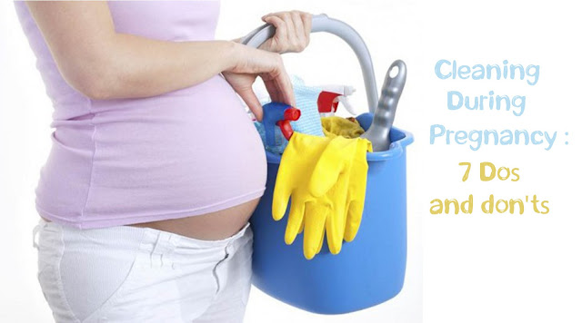Cleaning during pregnancy 7 dos and don'ts