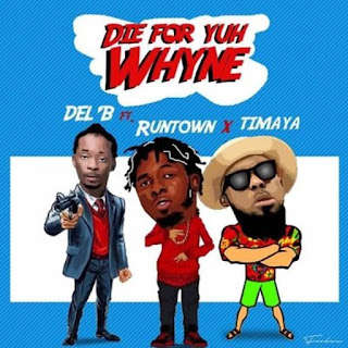 Die For Yuh Whine by Del'B ft. Runtown & Timaya