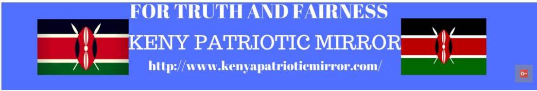 KENYA PATRIOTIC MIRROR- We Duel on Truth and Fairness!