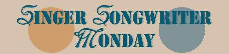 Singer Songwriter Monday