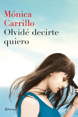LIBRO - Olvidé decirte quiero  Mónica Carrillo (Planeta - 4 Abril 2016)  NOVELA | Edición papel & digital ebook kindle  Comprar en Amazon España