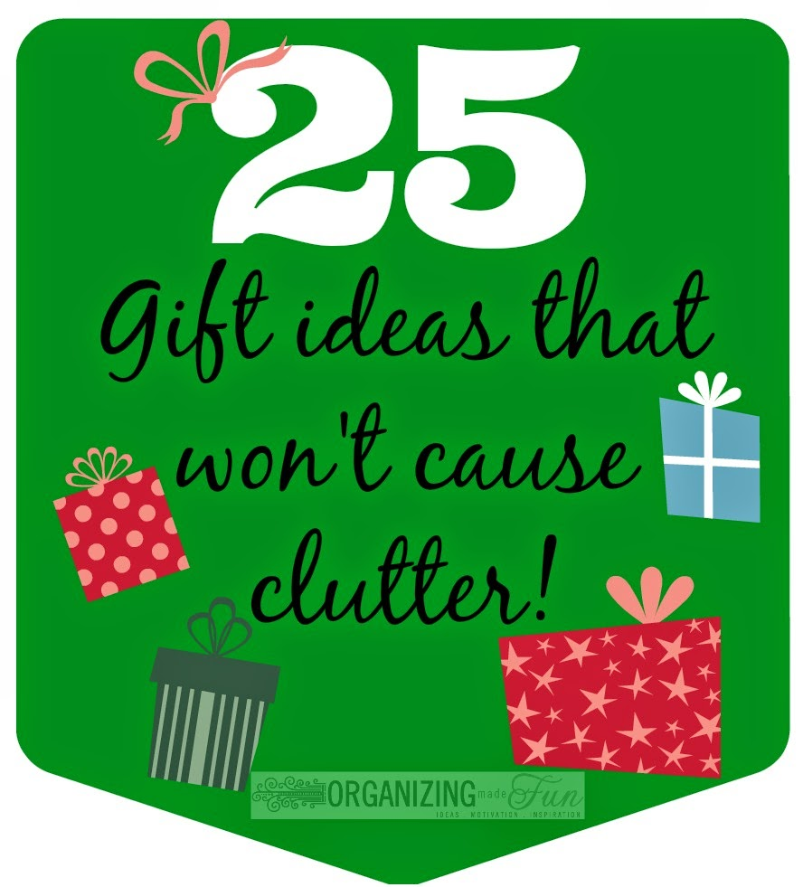 25 Gift Ideas that won't cause clutter :: OrganizingMadeFun.com